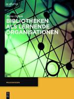 Bibliotheken ALS Lernende Organisationen : Praxiswissen - Petra Duren