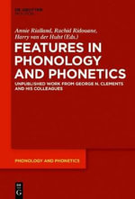Features in Phonology and Phonetics : Posthumous Writings by Nick Clements and Coauthors