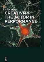 Creativity : The Actor in Performance - Helen Trenos