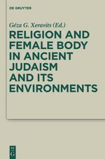 Religion and Female Body in Ancient Judaism and Its Environments : Deuterocanonical and Cognate Literature Studies