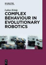 Complex Behavior in Evolutionary Robotics : de Gruyter Textbook - Lukas Konig