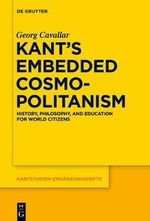 Kant's Embedded Cosmopolitanism : History, Philosophy and Education for World Citizens - Georg Cavallar