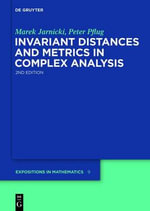 Invariant Distances and Metrics in Complex Analysis : Evolution, Regulation, and Opportunities for Growt... - Marek Jarnicki
