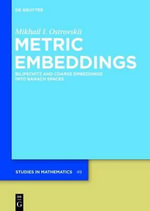Metric Embeddings : Bilipschitz and Coarse Embeddings Into Banach Spaces - Mikhail I Ostrovskii