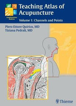 Teaching Atlas of Acupuncture : Channels and Points v. 1 - Piero Ettore Quirico