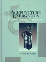 Acupuncture Energetics : A Clinical Approach for Physicians - Joseph M. Helms