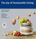 The Joy of Sustainable Eating : A Testament to Sex, Love and Happiness in the Boom... - Karl von Koerber