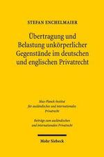 Ubertragung Und Belastung Unkorperlicher Gegenstande Im Deutschen Und Englischen Privatrecht - Stefan Enchelmaier