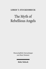 The Myth of Rebellious Angels : Studies in Second Temple Judaism and New Testament Texts - Loren T Stuckenbruck