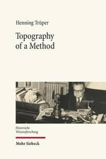 Topography of a Method : Franois Louis Ganshof and the Writing of History - Henning Truper