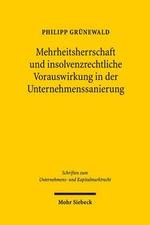 Mehrheitsherrschaft Und Insolvenzrechtliche Vorauswirkung in Der Unternehmenssanierung : Schriften Zum Unternehmens- Und Kapitalmarktrecht - Philipp Grunewald