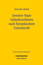 Investor-Staat-Schiedsverfahren Nach Europaischem Unionsrecht : Zulassigkeit Und Ausgestaltung in Investitionsabkommen Der Europaischen Union - Juliane Ahner