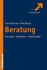 Beratung in Der Heilpadagogik : Konzepte - Methoden - Arbeitsfelder - Peter Busch
