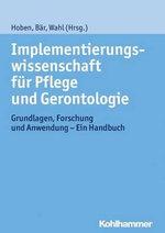 Implementierungswissenschaft Fur Pflege Und Gerontologie : Grundlagen, Forschung Und Anwendung - Ein Handbuch