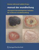 Manual der Wundheilung : Chirurgisch-Dermatologischer Leitfaden der Modernen Wundbehandlung