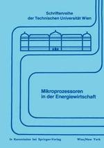 Mikroprozessoren in Der Energiewirtschaft : Schriftenreihe der Technischen Universitat Wien