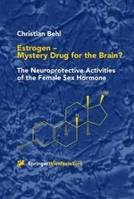 Estrogen - Mystery Drug for the Brain? : The Neuroprotective Activities of the Female Sex Hormone - Christian Behl