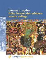 Fra1/4he Formen Des Erlebens - Thomas H. Ogden