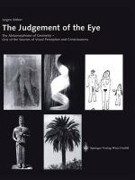 The Judgement of the Eye : The Metamorphoses of Geometry - One of the Sources of Visual Perception and Consciousness :  The Metamorphoses of Geometry - One of the Sources of Visual Perception and Consciousness - Jurgen Weber