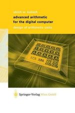 Advanced Arithmetic for the Digital Computer : Design of Arithmetic Units :  Design of Arithmetic Units - Ulrich W. Kulisch