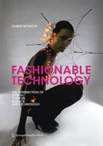 Fashionable Technology : The Intersection of Design, Fashion, Science, and Technology - Sabine Seymour