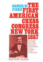 Book of the First American Chess Congress : Containing the Proceedings of That Celebrated Assemblage, Held in New York in the Year 1857 - Daniel W. Fiske