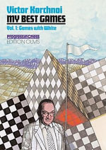 My Best Games : Games with White Vol 1 - Victor Korchnoi