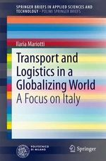 Transport and Logistics in a Globalising World : A Focus on Italy - Ilaria Mariotti
