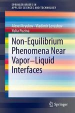Non-equilibrium Phenomena Near Vapor-liquid Interfaces - Alexei Kryukov