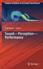 Sound - Perception - Performance : Music, Sound, and the Laboratory from 1750-1980 v....