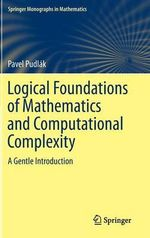 Logical Foundations of Mathematics and Computational Complexity : A Gentle Introduction - Pavel Pudlak