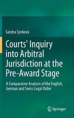 Courts' Inquiry into Arbitral Jurisdiction at the Pre-award Stage : a Comparative Analysis of the English, German and Swiss Legal Order - Sandra Synkova
