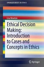 Ethical Decision Making : Introduction to Cases and Concepts in Ethics - Lisa Newton
