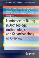 Luminescence Dating in Archaeology, Anthropology, and Geoarchaeology : An Overview - Ioannis Liritzis