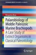 Palaeobiology of Middle Paleozoic Marine Brachiopods : A Case Study of Extinct Organisms in Classical Paleontology - Rituparna Bose