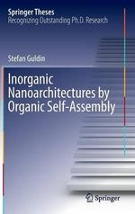 Inorganic Nanoarchitectures by Organic Self-Assembly - Stefan Guldin