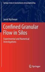 Confined Granular Flow in Silos : Experimental and Numerical Investigations - Jacek Tejchman
