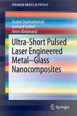 Ultra-Short Pulsed Laser Engineered Metal-Glass Nanocomposites : Physics and Applications - Andrei Stalmashonak