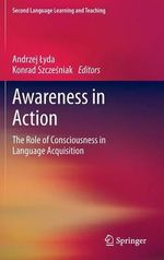 Awareness in Action : The Role of Consciousness in Language Acquisition