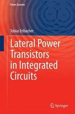 Lateral Power Transistors in Integrated Circuits - Tobias Erlbacher