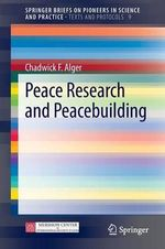 Chadwick F. Alger : Peace Research and Peacebuilding - Chadwick F Alger