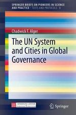 Chadwick F. Alger : The Un System and Cities in Global Governance - Chadwick F. Alger
