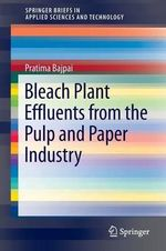 Bleach Plant Effluents from the Pulp and Paper Industry - Dr. Pratima Bajpai