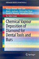 Chemical Vapour Deposition of Diamond for Dental Tools and Burs : Springerbriefs in Materials - Waqar Ahmed