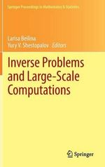 Inverse Problems and Large-Scale Computations : A Guide to Solving Practical Problems