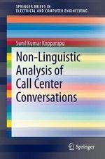 Non-Linguistic Analysis of Call Center Conversations - Sunil K. Kopparapu