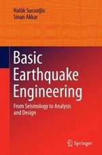 Earthquake Engineering : From Seismology and Seismic Analysis to Design Principles - Haluk Sucuoglu