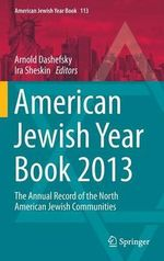 American Jewish Year Book 2013 : The Annual Record of the North American Jewish Communities