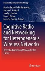Cognitive Radio and Networking for Heterogeneous Wireless Networks : Recent Advances and Visions for the Future