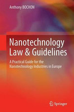 Nanotechnology Law & Guidelines : A Practical Guide for the Nanotechnology Industries in Europe - Anthony Bochon